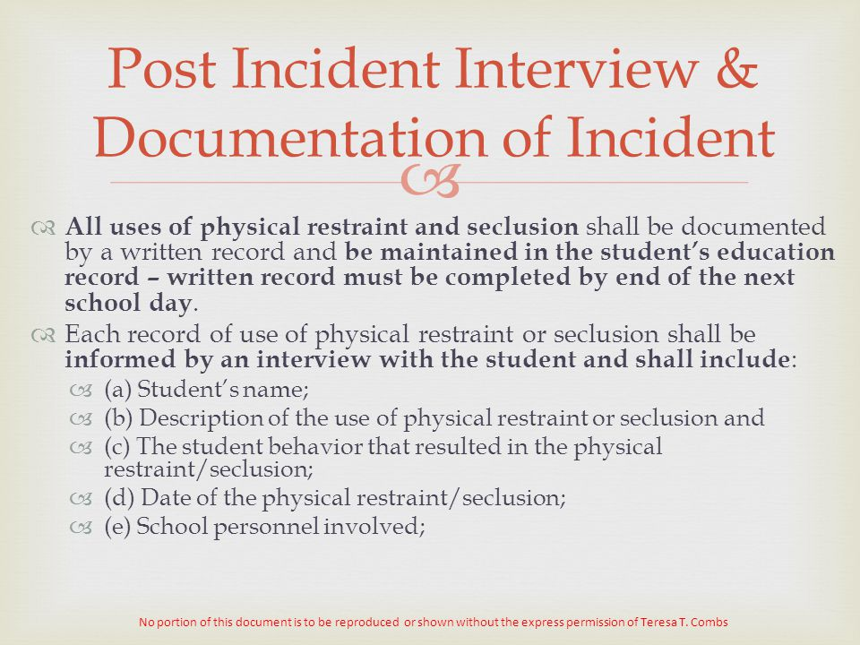   All uses of physical restraint and seclusion shall be documented by a written record and be maintained in the student's education record – written