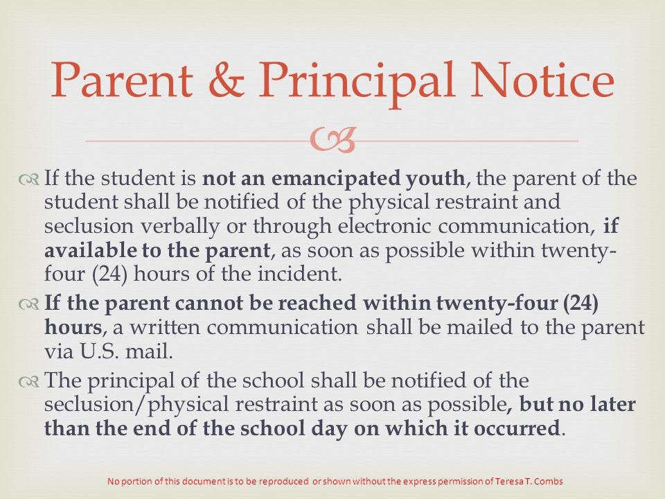   If the student is not an emancipated youth, the parent of the student shall be notified of the physical restraint and seclusion verbally or throug