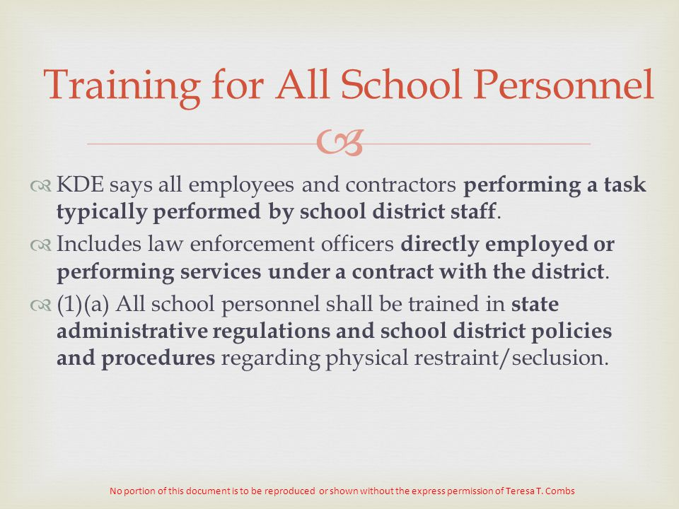   KDE says all employees and contractors performing a task typically performed by school district staff.  Includes law enforcement officers directl