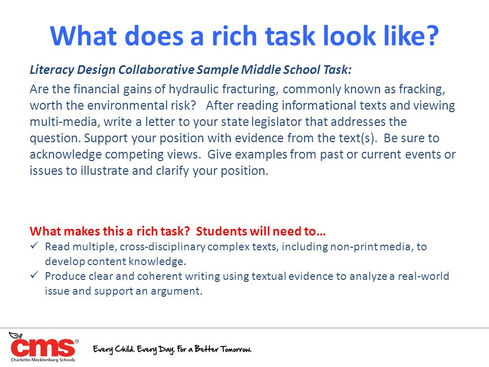 What does a rich task look like? Literacy Design Collaborative Sample Middle School Task: Are the financial gains of hydraulic fracturing, commonly kn