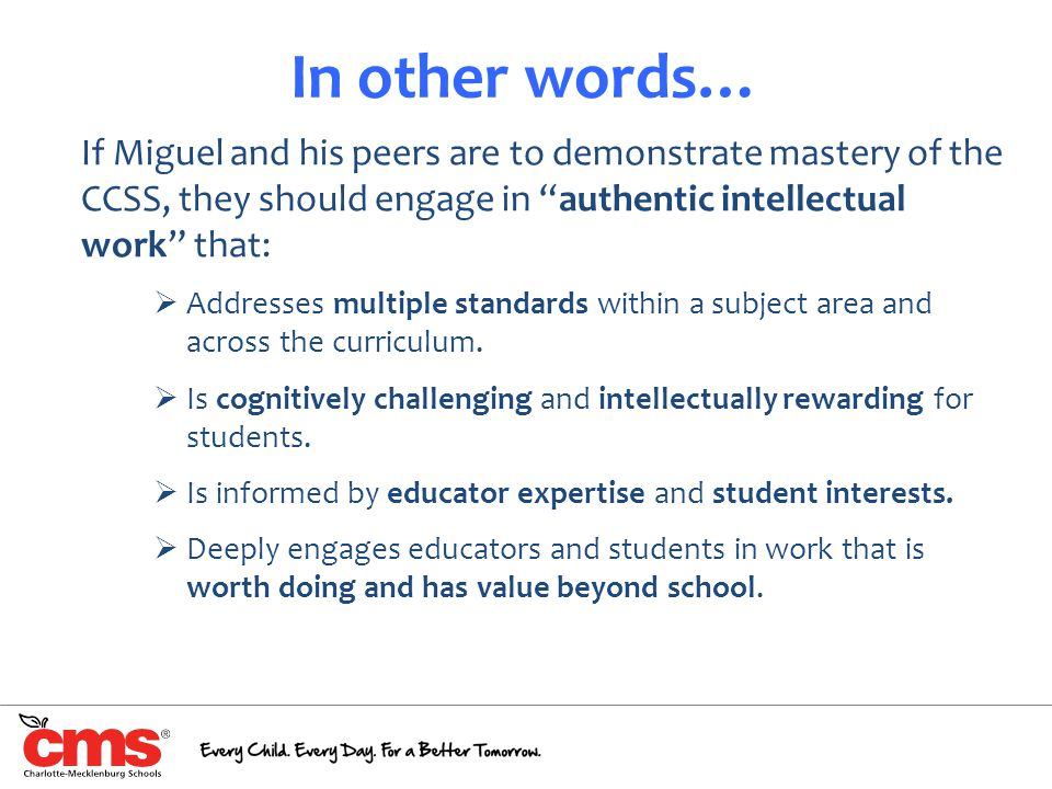 """In other words… If Miguel and his peers are to demonstrate mastery of the CCSS, they should engage in """"authentic intellectual work"""" that:  Addresses"""