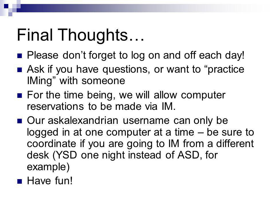 Final Thoughts… Please don't forget to log on and off each day.