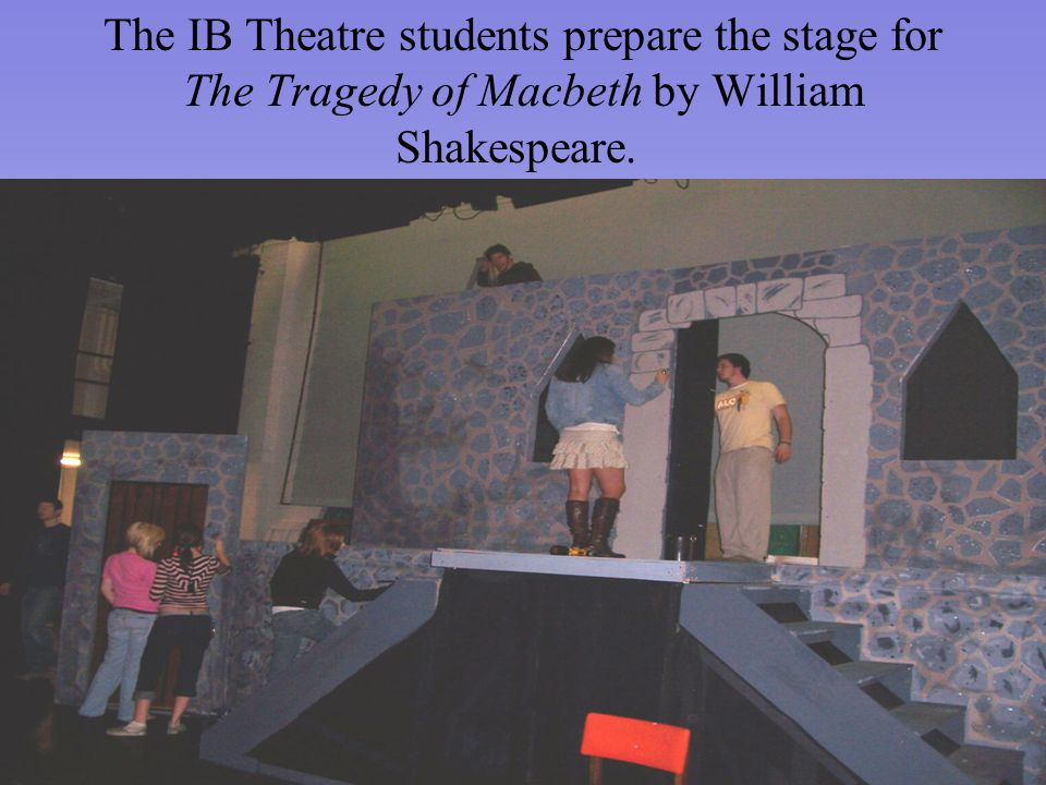 The IB Theatre students prepare the stage for The Tragedy of Macbeth by William Shakespeare.