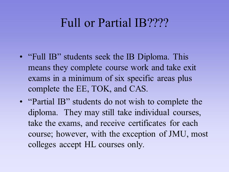 Full or Partial IB . Full IB students seek the IB Diploma.