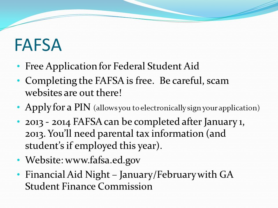 FAFSA Free Application for Federal Student Aid Completing the FAFSA is free.