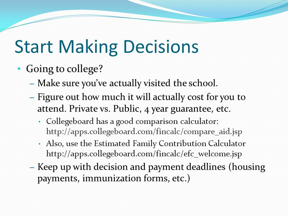 Start Making Decisions Going to college. – Make sure you've actually visited the school.