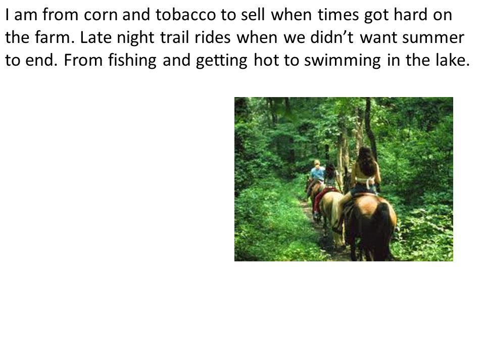 I am from corn and tobacco to sell when times got hard on the farm.