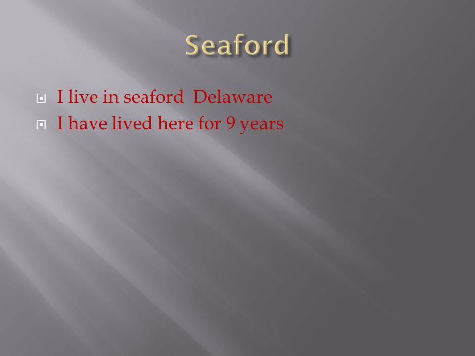  I live in seaford Delaware  I have lived here for 9 years