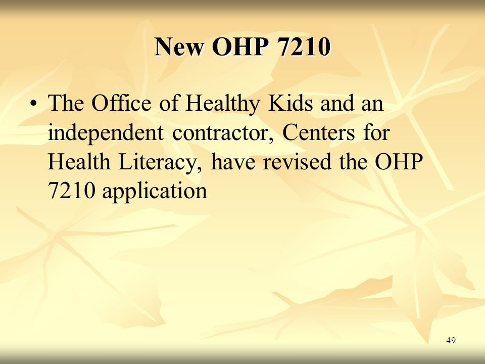 49 The Office of Healthy Kids and an independent contractor, Centers for Health Literacy, have revised the OHP 7210 application