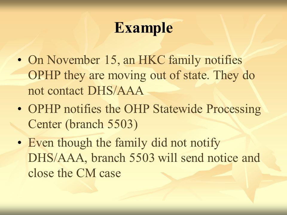 Example On November 15, an HKC family notifies OPHP they are moving out of state.
