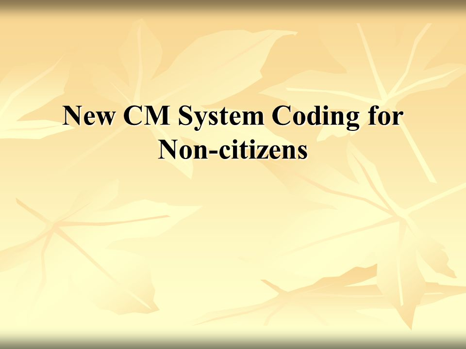 New CM System Coding for Non-citizens