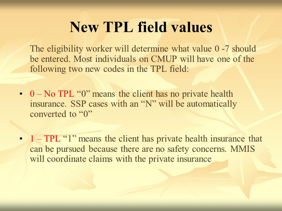 New TPL field values The eligibility worker will determine what value 0 -7 should be entered.