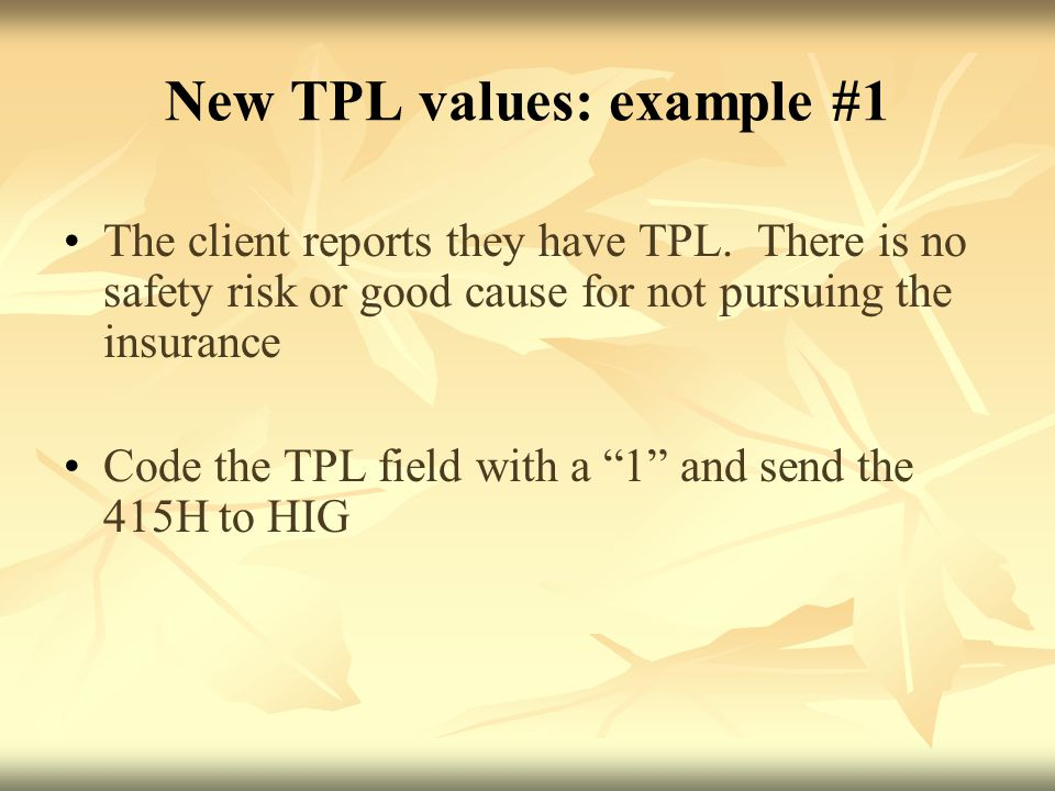 New TPL values: example #1 The client reports they have TPL.