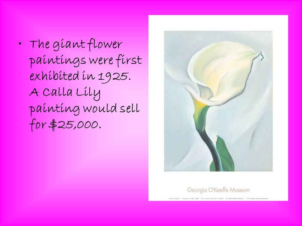 The giant flower paintings were first exhibited in 1925.