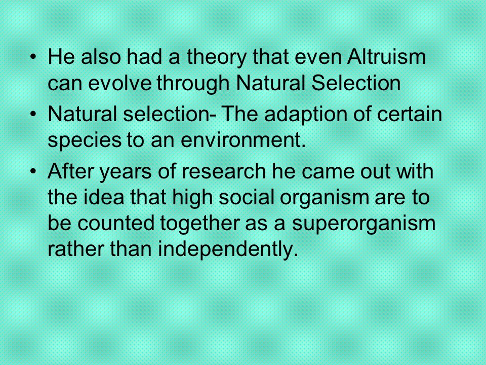 Some of his research was based on some Charles Darwins ideas.