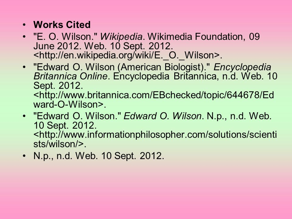 Works Cited E. O. Wilson. Wikipedia. Wikimedia Foundation, 09 June 2012.