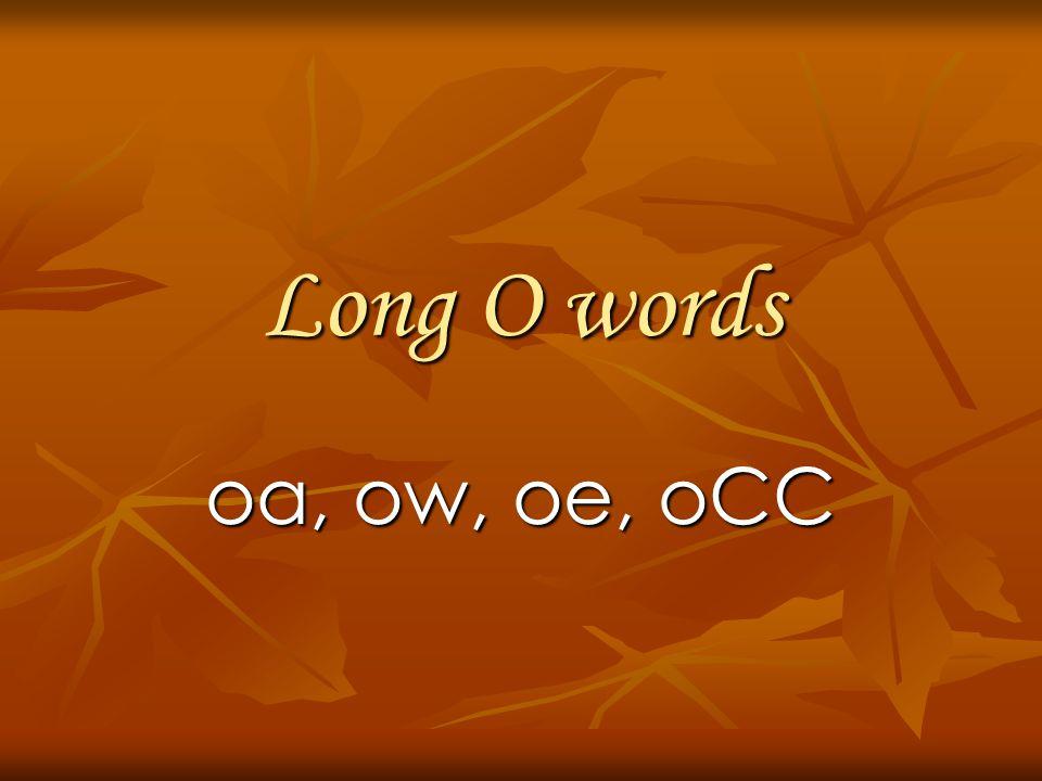 Long O words oa, ow, oe, oCC