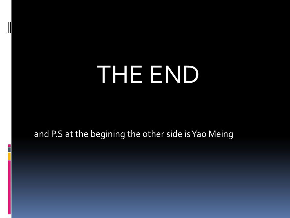 THE END and P.S at the begining the other side is Yao Meing
