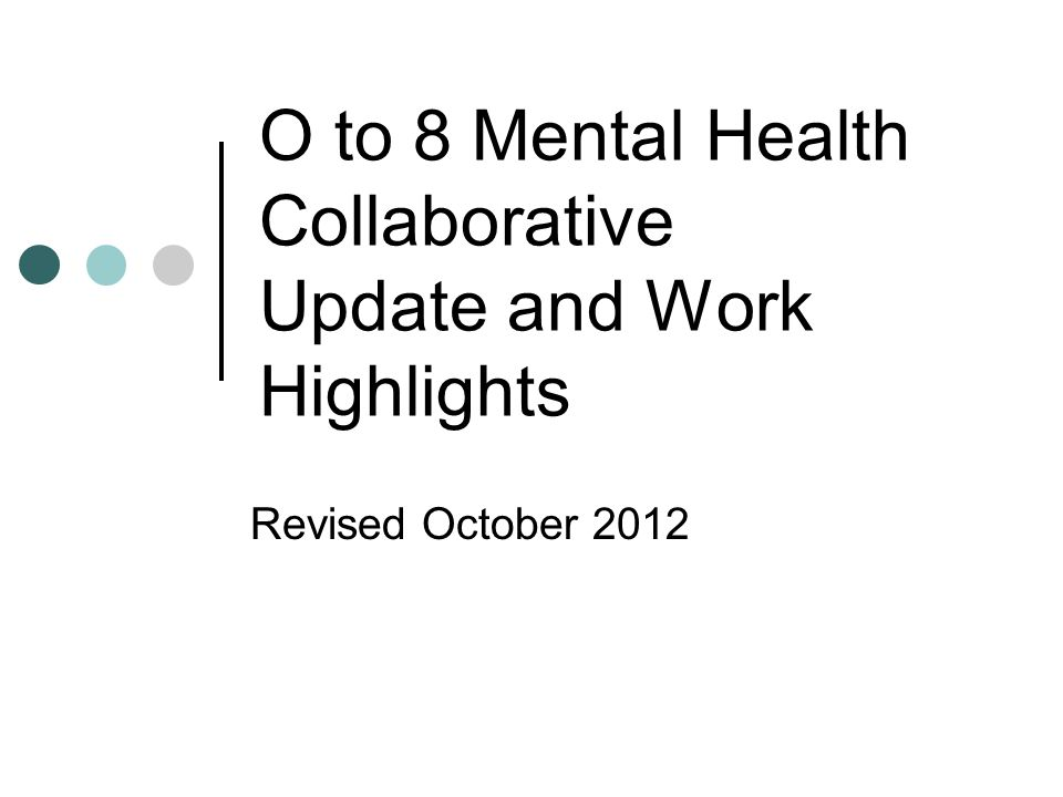 O to 8 Mental Health Collaborative Update and Work Highlights Revised October 2012