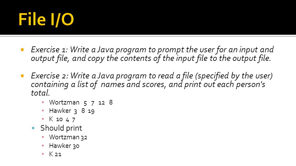  Exercise 1: Write a Java program to prompt the user for an input and output file, and copy the contents of the input file to the output file.  Exer