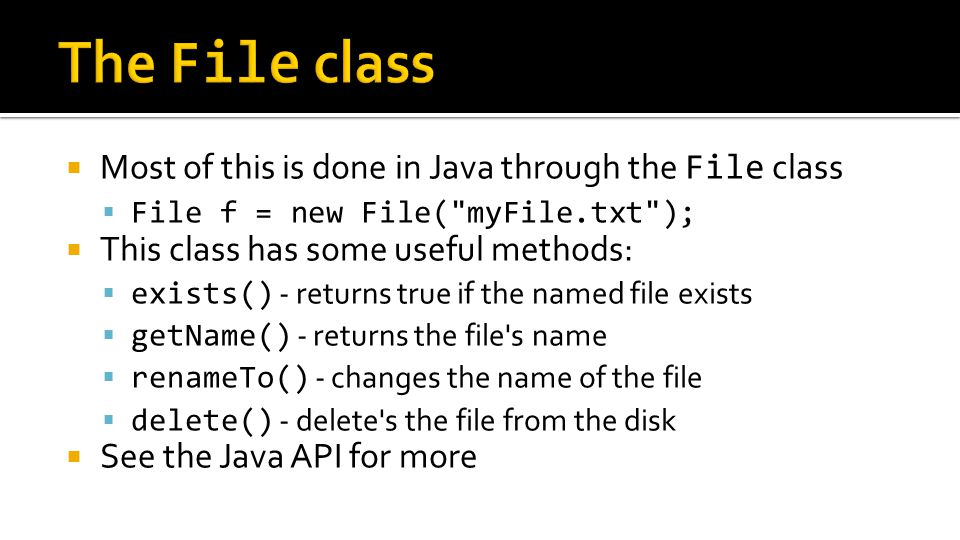  Most of this is done in Java through the File class  File f = new File(
