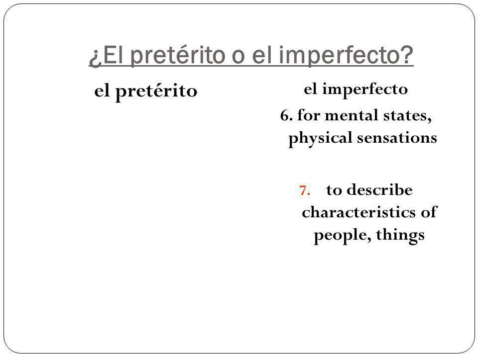 ¿El pretérito o el imperfecto. el pretérito el imperfecto 6.