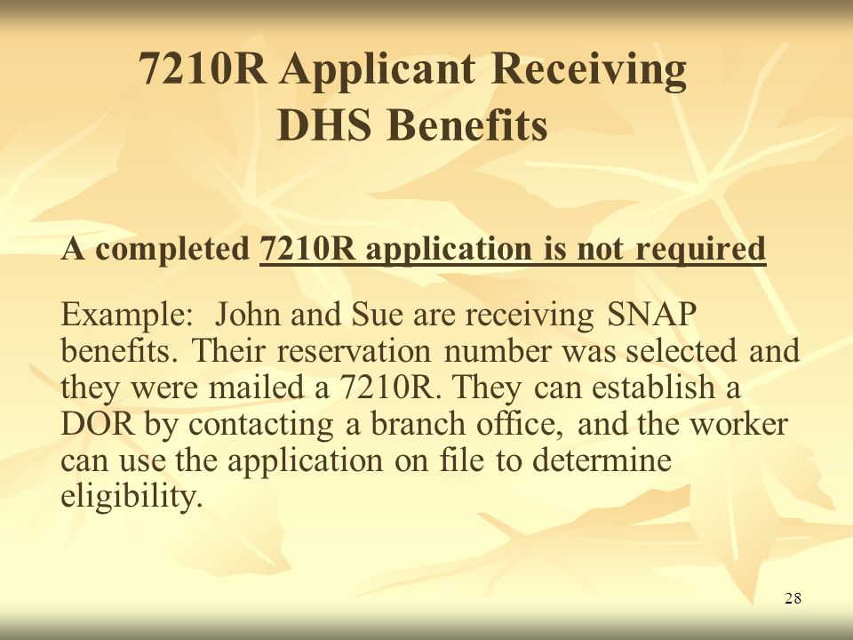 28 7210R Applicant Receiving DHS Benefits A completed 7210R application is not required Example: John and Sue are receiving SNAP benefits.
