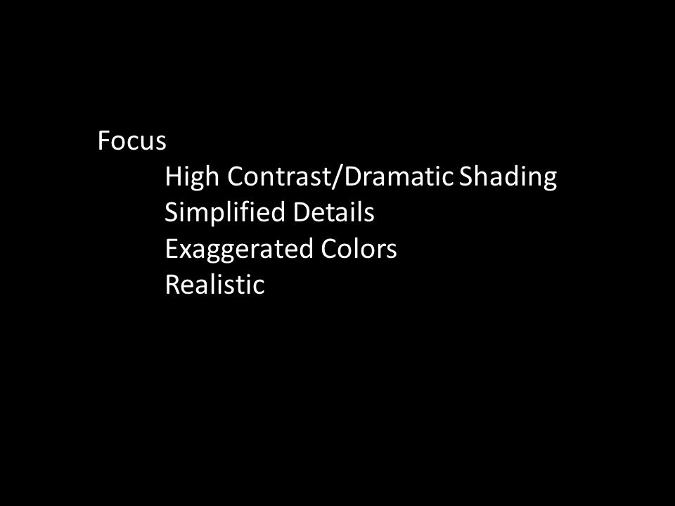Focus High Contrast/Dramatic Shading Simplified Details Exaggerated Colors Realistic :