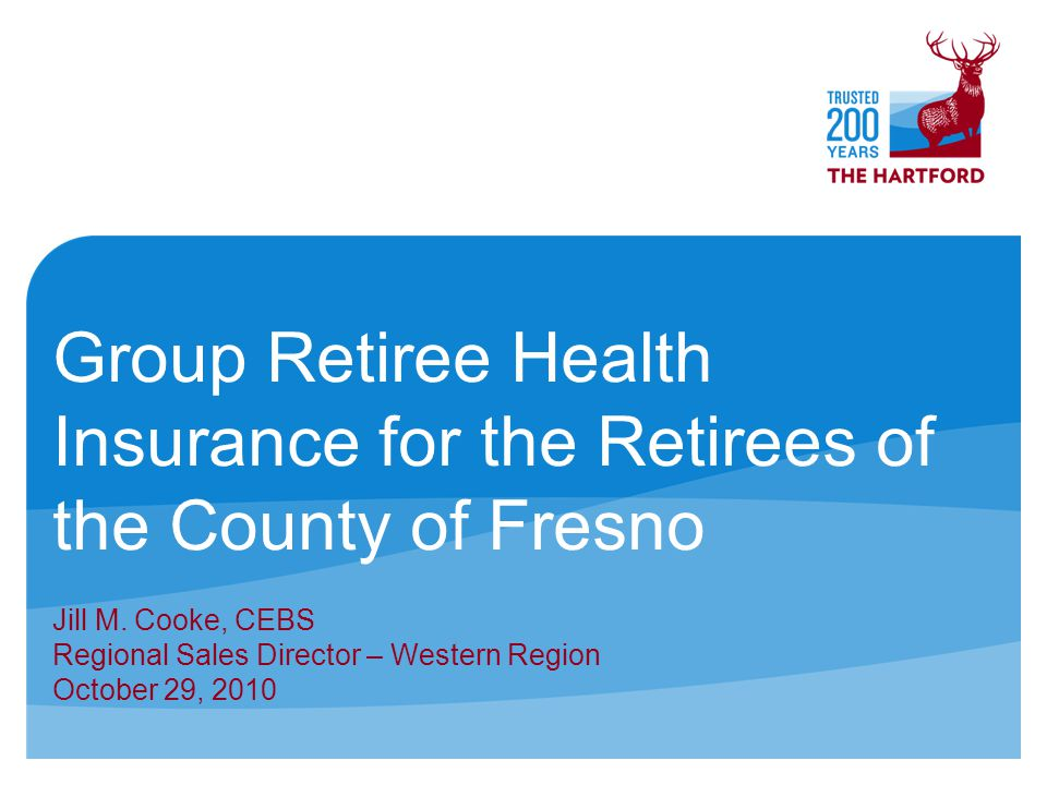 Group Retiree Health Insurance for the Retirees of the County of Fresno Jill M.