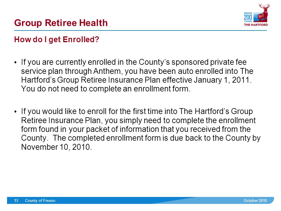 October 2010County of Fresno13 Group Retiree Health How do I get Enrolled.