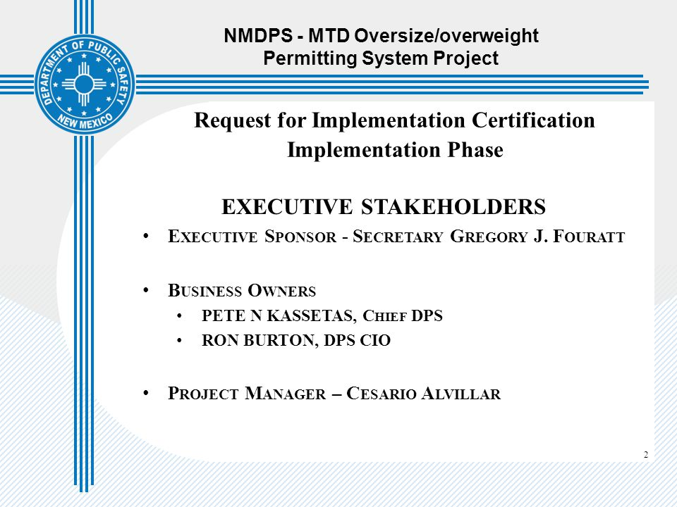 2 Request for Implementation Certification Implementation Phase EXECUTIVE STAKEHOLDERS E XECUTIVE S PONSOR - S ECRETARY G REGORY J. F OURATT B USINESS