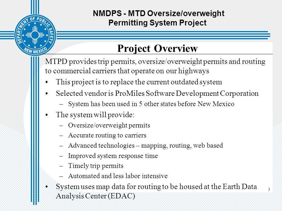 3 NMDPS - MTD Oversize/overweight Permitting System Project Project Overview MTPD provides trip permits, oversize/overweight permits and routing to co
