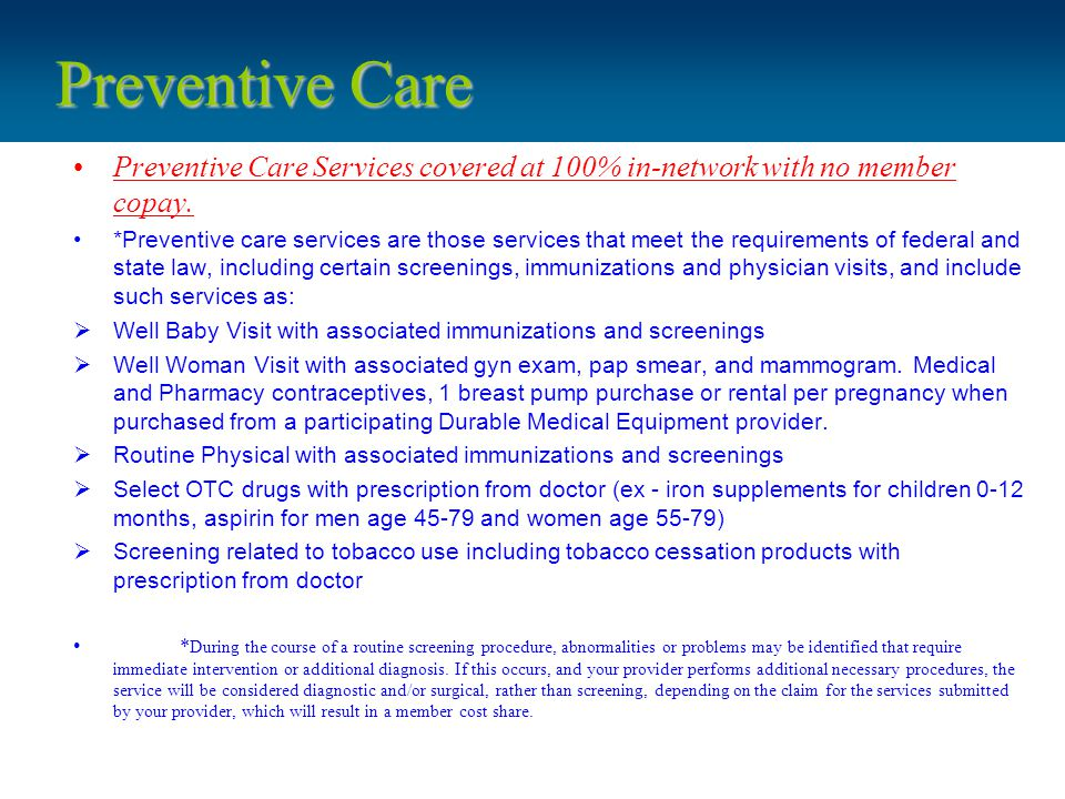 Preventive Care Preventive Care Services covered at 100% in-network with no member copay.