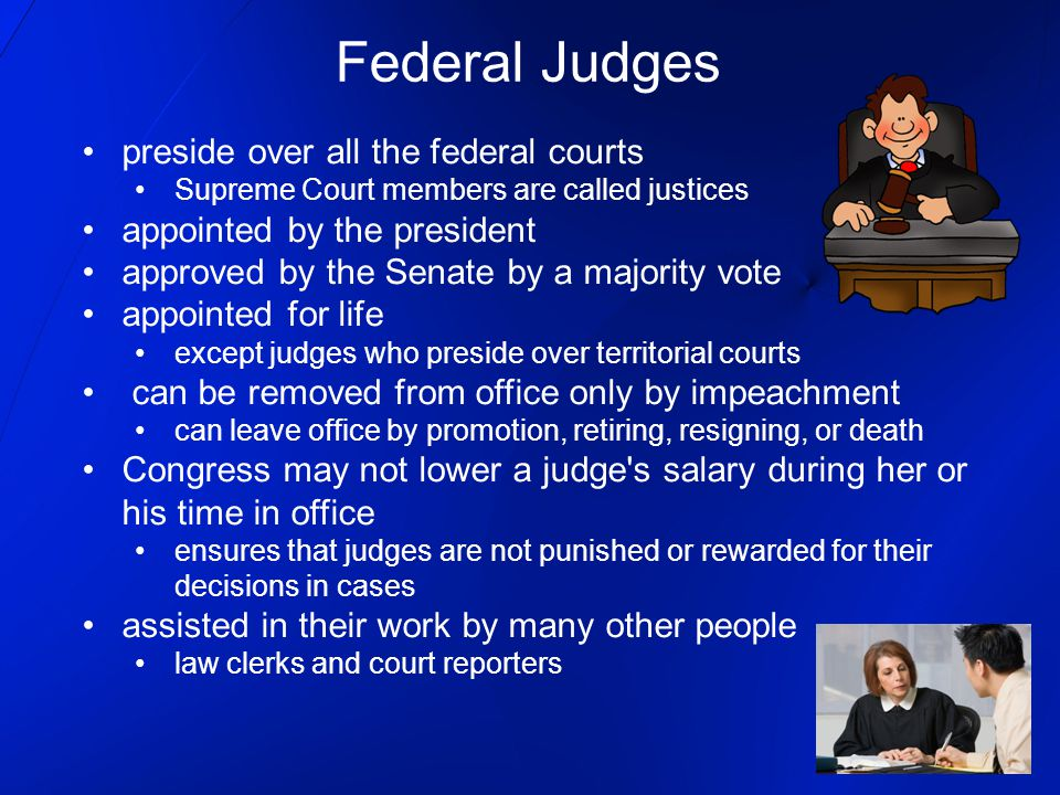 preside over all the federal courts Supreme Court members are called justices appointed by the president approved by the Senate by a majority vote app