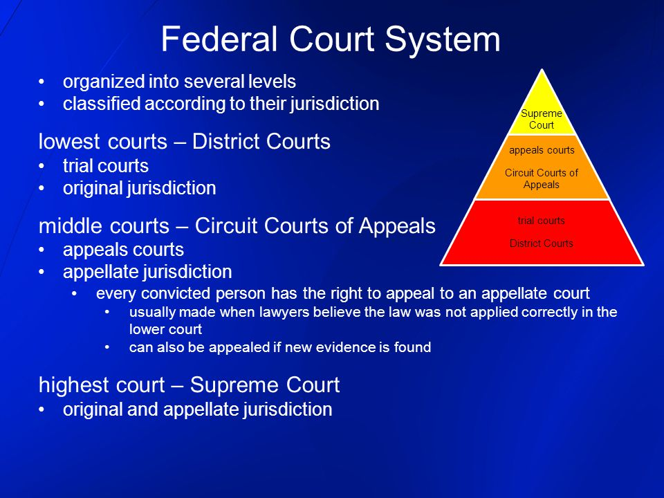 organized into several levels classified according to their jurisdiction lowest courts – District Courts trial courts original jurisdiction middle cou