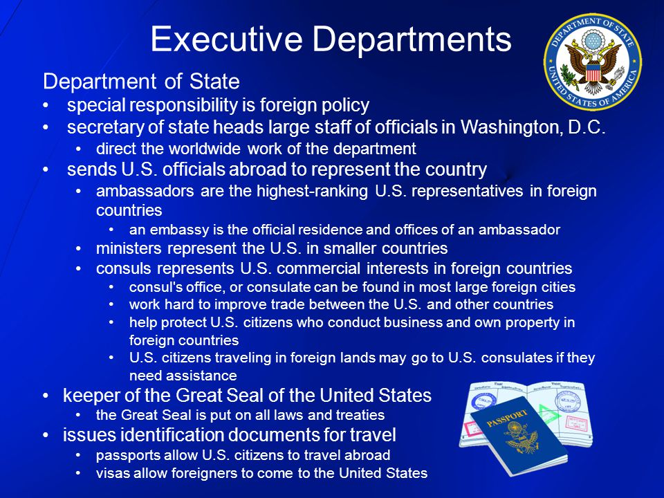 Department of State special responsibility is foreign policy secretary of state heads large staff of officials in Washington, D.C. direct the worldwid