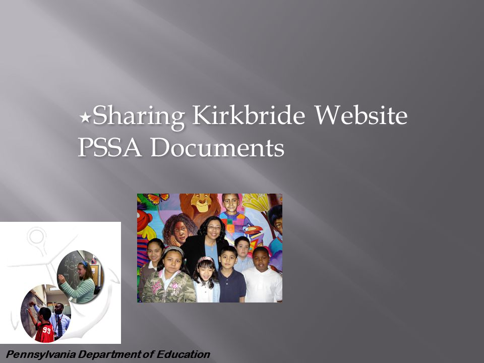 Pennsylvania Department of Education  Sharing Kirkbride Website PSSA Documents