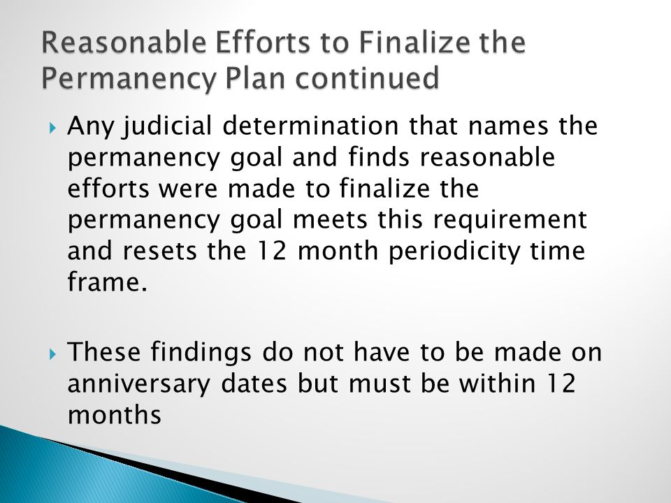  Any judicial determination that names the permanency goal and finds reasonable efforts were made to finalize the permanency goal meets this requirement and resets the 12 month periodicity time frame.