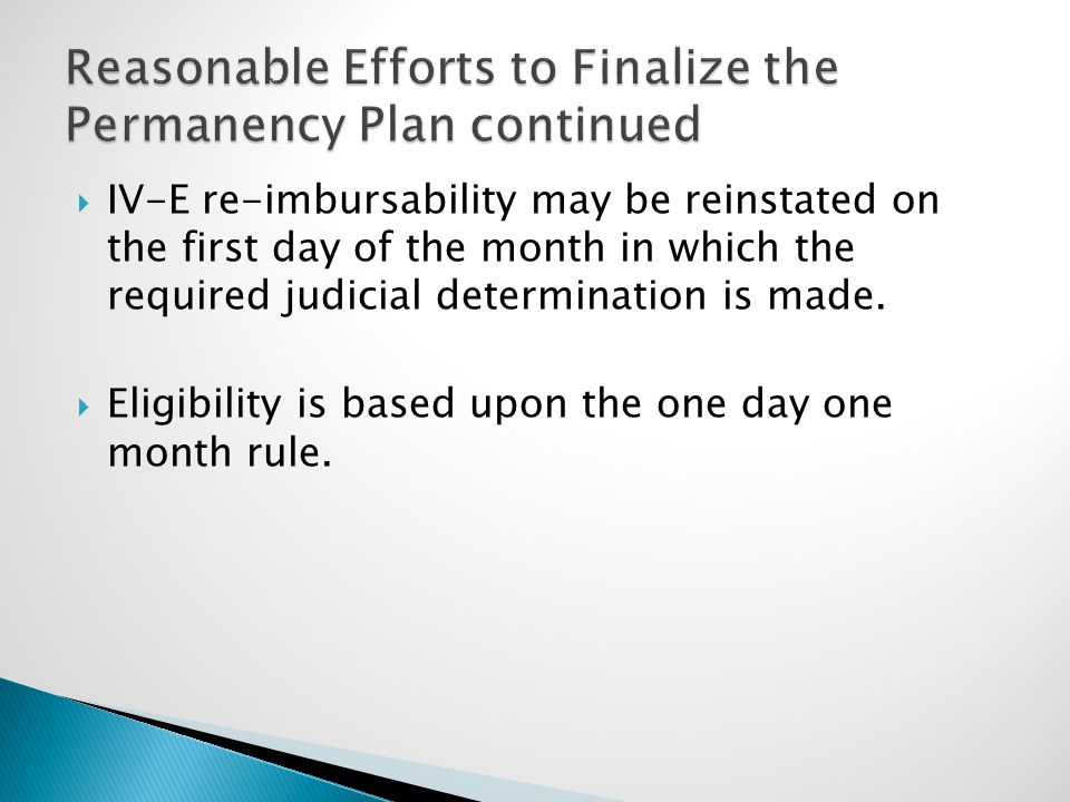  IV-E re-imbursability may be reinstated on the first day of the month in which the required judicial determination is made.