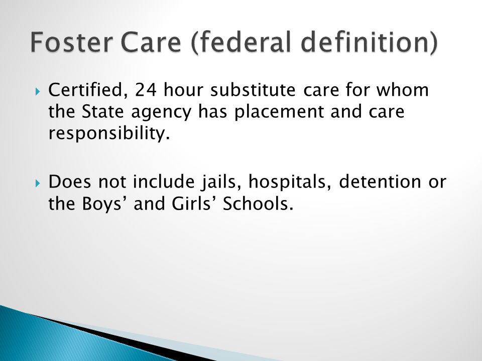  Certified, 24 hour substitute care for whom the State agency has placement and care responsibility.