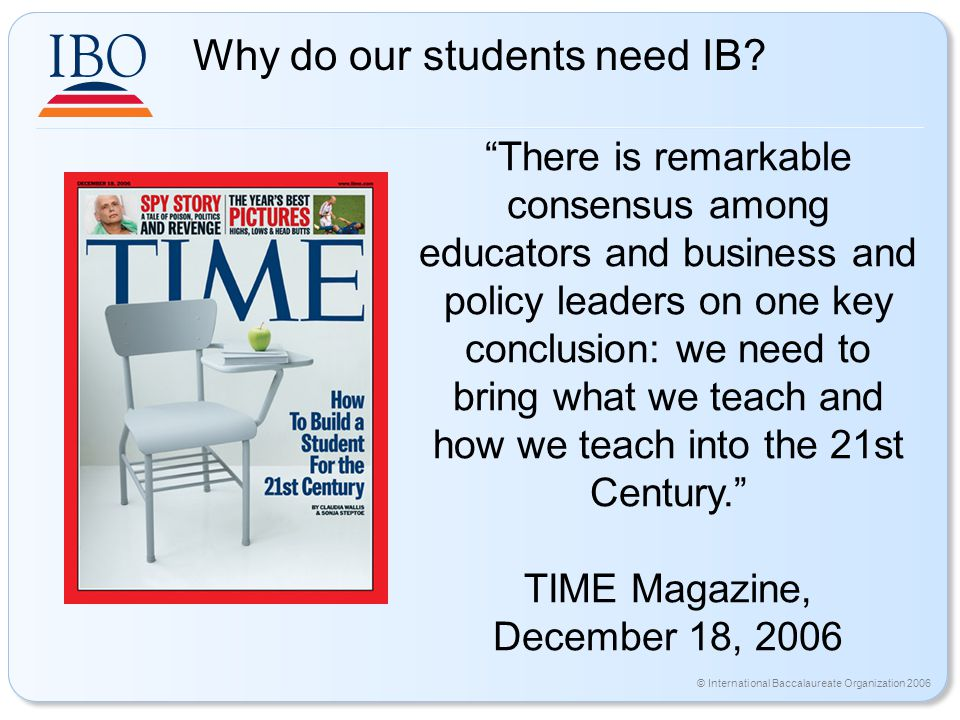 © International Baccalaureate Organization 2006 Why do our students need IB.