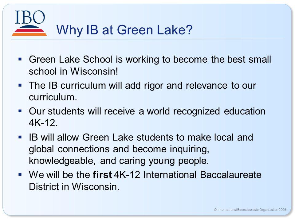 © International Baccalaureate Organization 2006 Why IB at Green Lake.