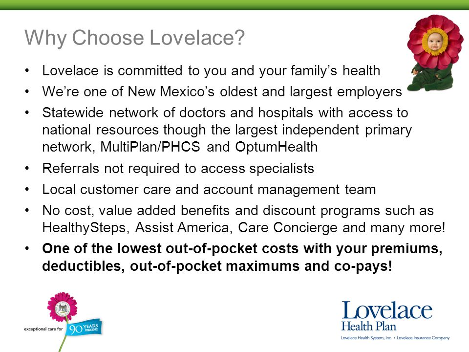 Why Choose Lovelace? Lovelace is committed to you and your family's health We're one of New Mexico's oldest and largest employers Statewide network of