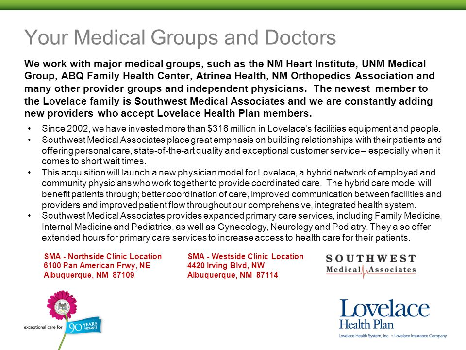 Your Medical Groups and Doctors We work with major medical groups, such as the NM Heart Institute, UNM Medical Group, ABQ Family Health Center, Atrinea Health, NM Orthopedics Association and many other provider groups and independent physicians.
