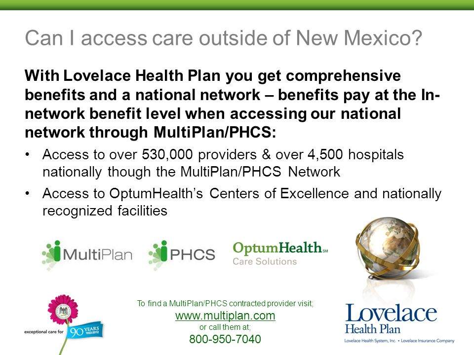 Can I access care outside of New Mexico? With Lovelace Health Plan you get comprehensive benefits and a national network – benefits pay at the In- net