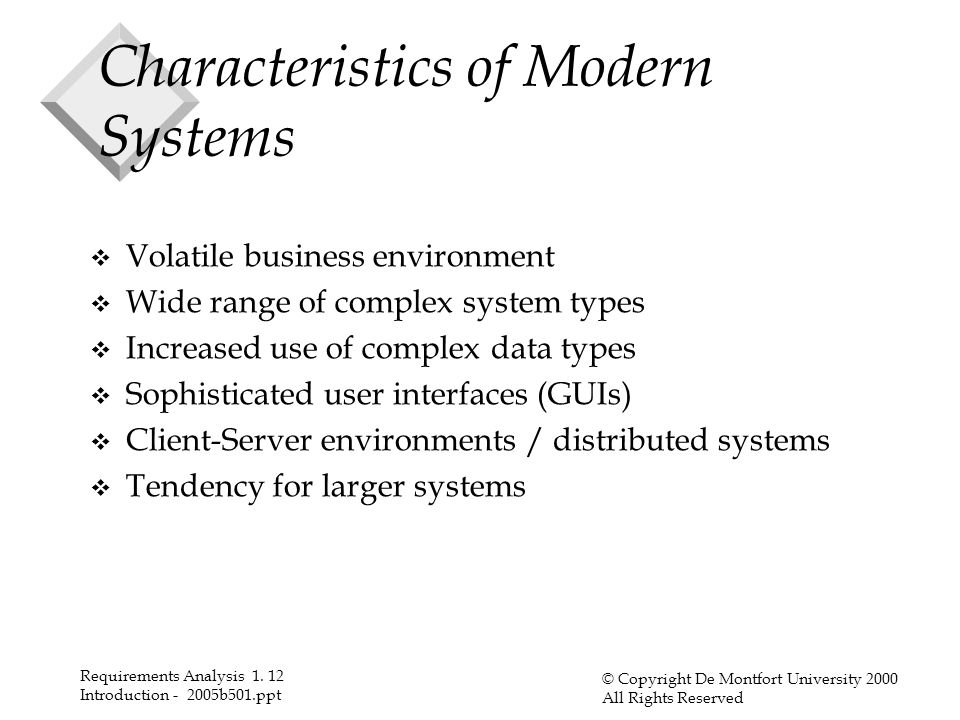 Requirements Analysis 1. 12 Introduction - 2005b501.ppt © Copyright De Montfort University 2000 All Rights Reserved Characteristics of Modern Systems