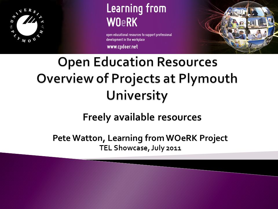 Pete Watton, Learning from WOeRK Project TEL Showcase, July 2011 Freely available resources