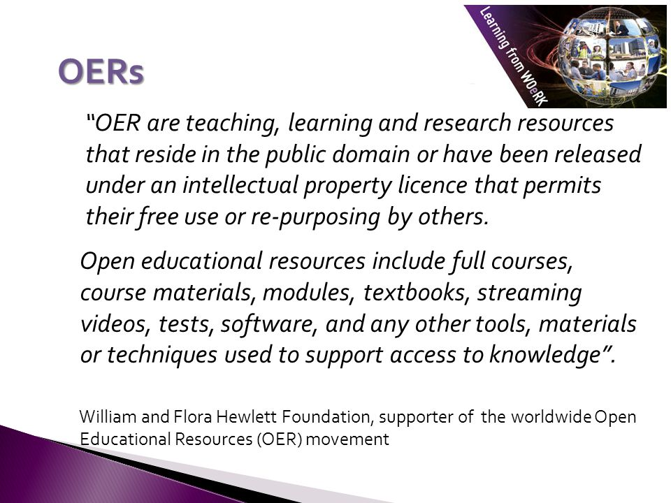 OERs Open educational resources include full courses, course materials, modules, textbooks, streaming videos, tests, software, and any other tools, materials or techniques used to support access to knowledge .