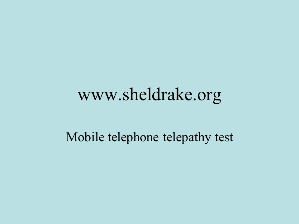 www.sheldrake.org Mobile telephone telepathy test