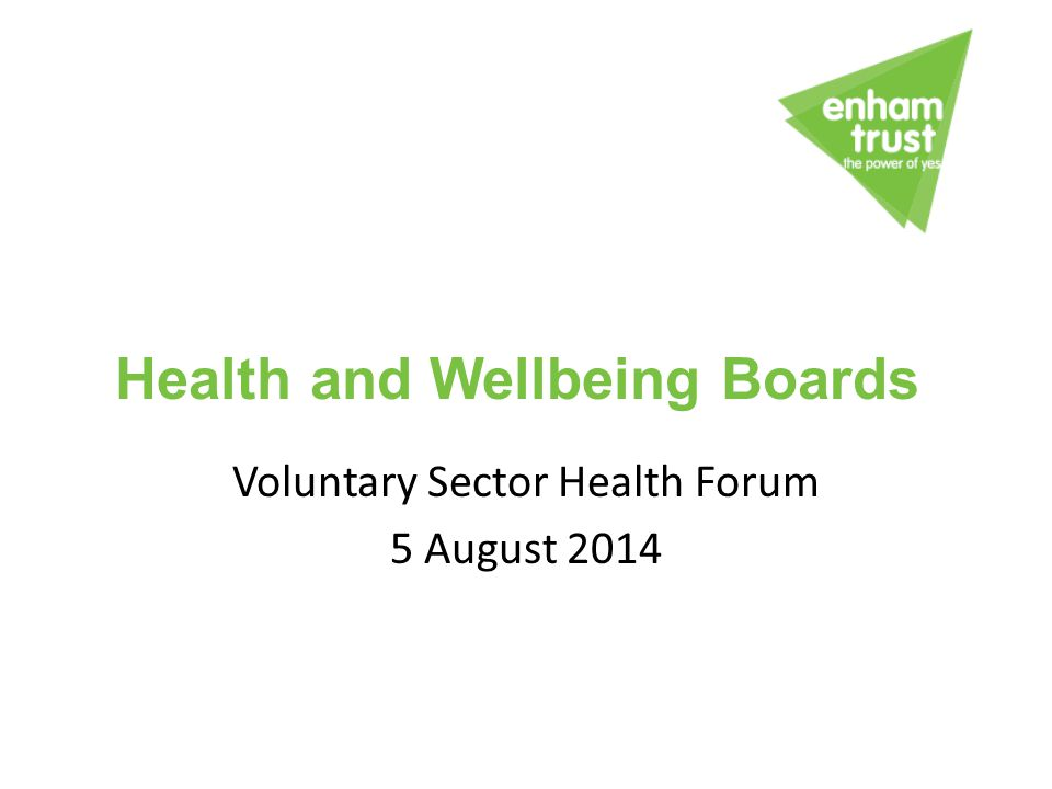 Voluntary Sector Health Forum 5 August 2014 Health and Wellbeing Boards